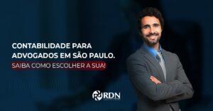 Contabilidade para advogados em São Paulo. Saiba como escolher a sua